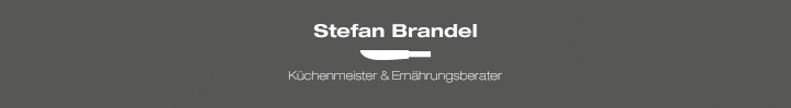 Stefan Brandel - Küchenmeister & Ernährungsberater